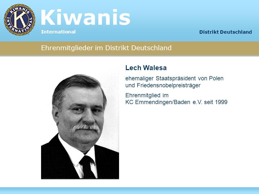 Ehrenmitglieder im Distrikt Deutschland Lech Walesa ehemaliger Staatspräsident von Polen und Friedensnobelpreisträger Ehrenmitglied im KC Emmendingen/