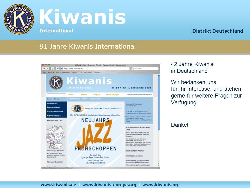 91 Jahre Kiwanis International 42 Jahre Kiwanis in Deutschland Wir bedanken uns für Ihr Interesse, und stehen gerne für weitere Fragen zur Verfügung.