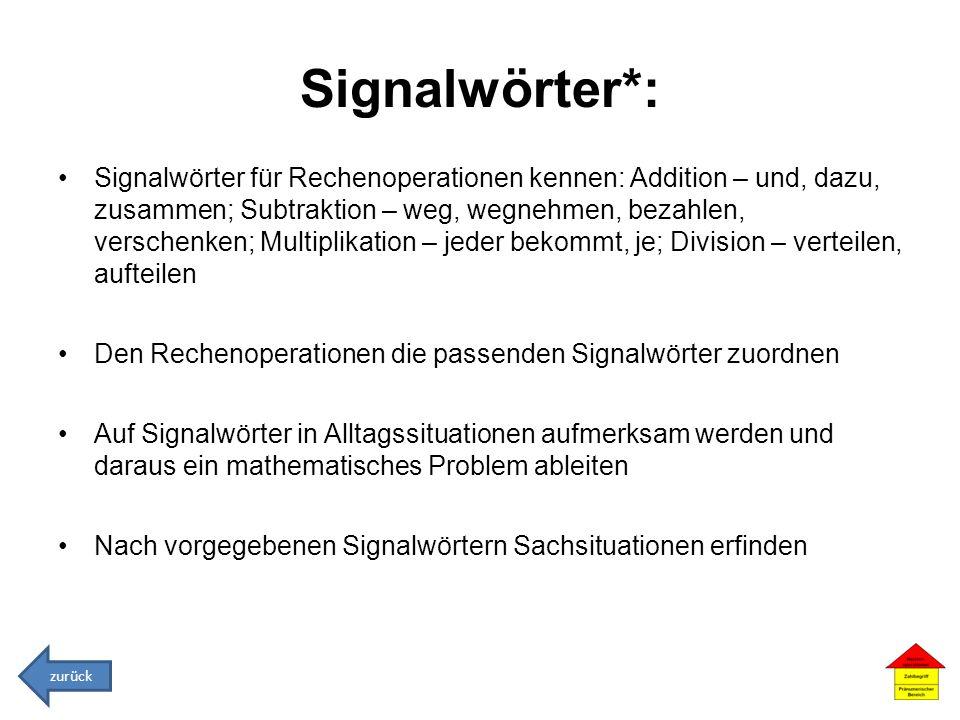 Signalwörter*: Signalwörter für Rechenoperationen kennen: Addition – und, dazu, zusammen; Subtraktion – weg, wegnehmen, bezahlen, verschenken; Multipl