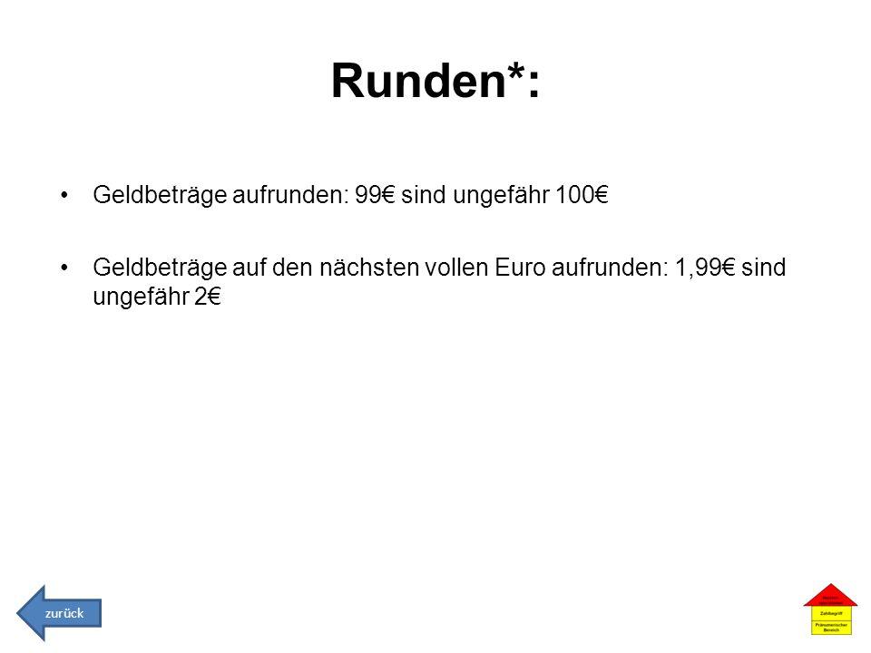 Runden*: Geldbeträge aufrunden: 99 sind ungefähr 100 Geldbeträge auf den nächsten vollen Euro aufrunden: 1,99 sind ungefähr 2 zurück