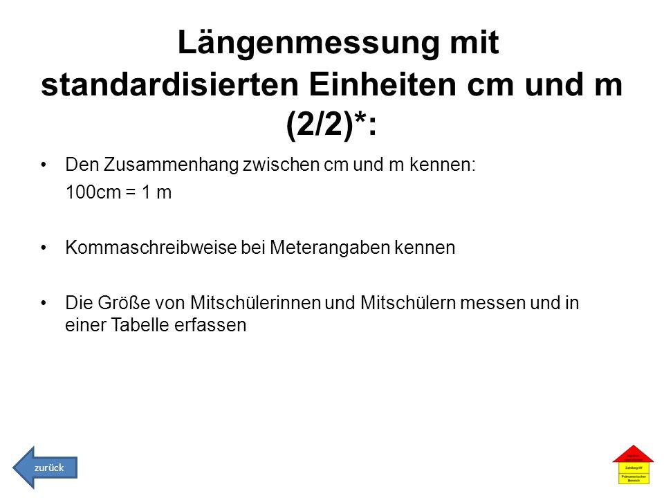 Längenmessung mit standardisierten Einheiten cm und m (2/2)*: Den Zusammenhang zwischen cm und m kennen: 100cm = 1 m Kommaschreibweise bei Meterangabe