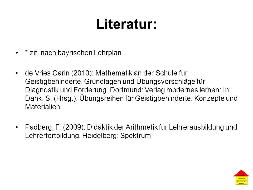 Literatur: * zit. nach bayrischen Lehrplan de Vries Carin (2010): Mathematik an der Schule für Geistigbehinderte. Grundlagen und Übungsvorschläge für