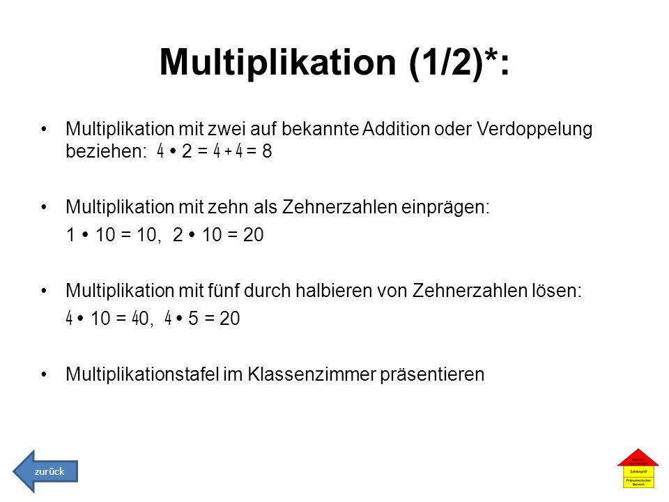 Multiplikation (1/2)*: Multiplikation mit zwei auf bekannte Addition oder Verdoppelung beziehen: 4 2 = 4 + 4 = 8 Multiplikation mit zehn als Zehnerzah