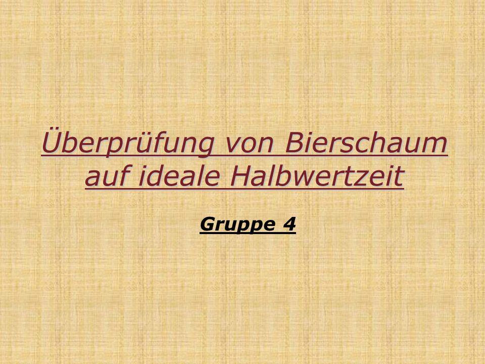 Überprüfung von Bierschaum auf ideale Halbwertzeit Gruppe 4