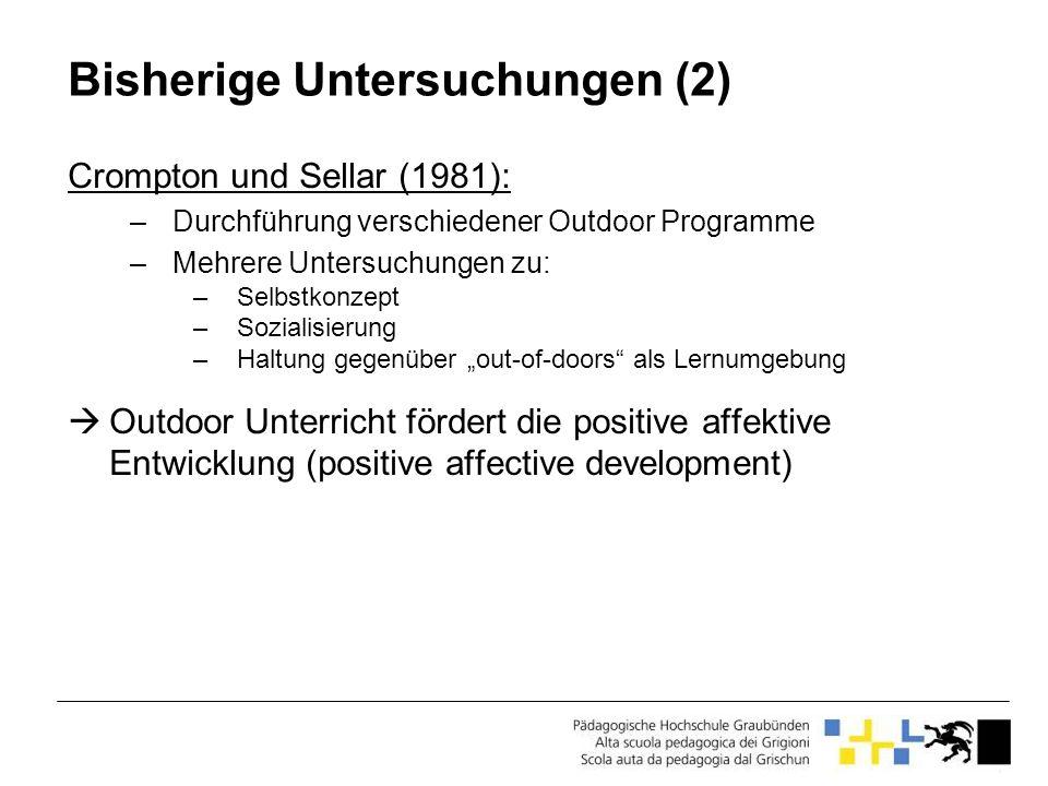 Bisherige Untersuchungen (2) Crompton und Sellar (1981): –Durchführung verschiedener Outdoor Programme –Mehrere Untersuchungen zu: –Selbstkonzept –Soz