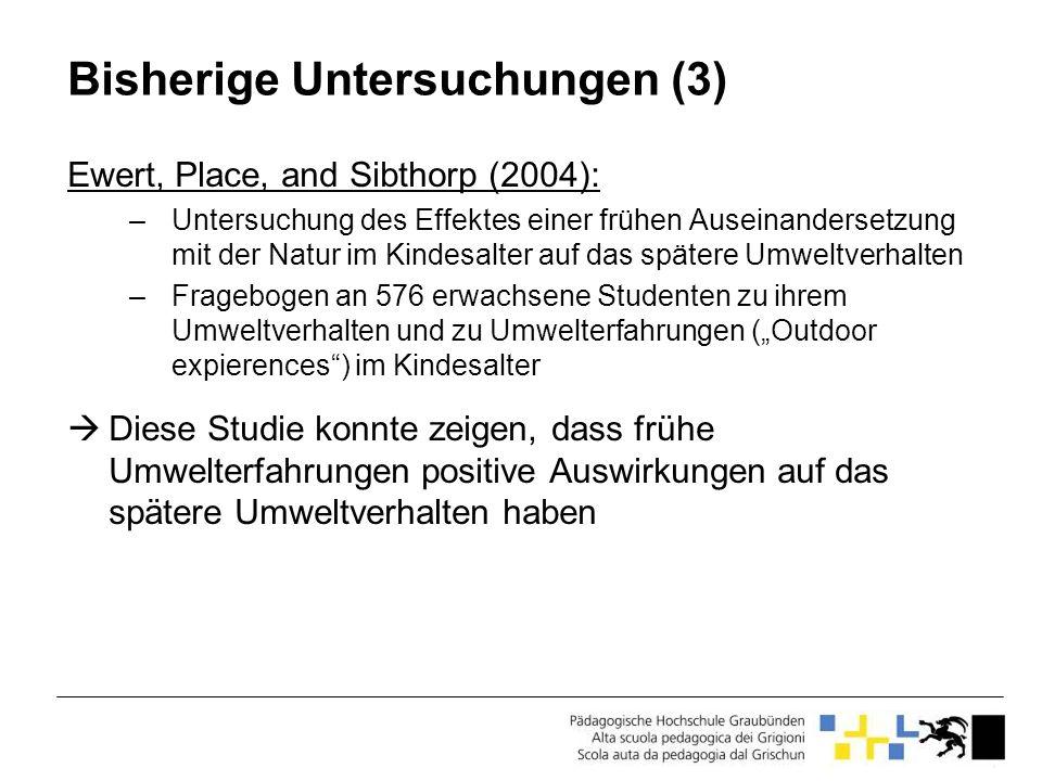 Bisherige Untersuchungen (3) Ewert, Place, and Sibthorp (2004): –Untersuchung des Effektes einer frühen Auseinandersetzung mit der Natur im Kindesalte