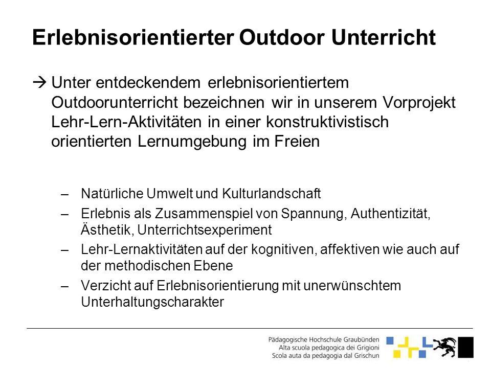 Erlebnisorientierter Outdoor Unterricht Unter entdeckendem erlebnisorientiertem Outdoorunterricht bezeichnen wir in unserem Vorprojekt Lehr-Lern-Aktiv