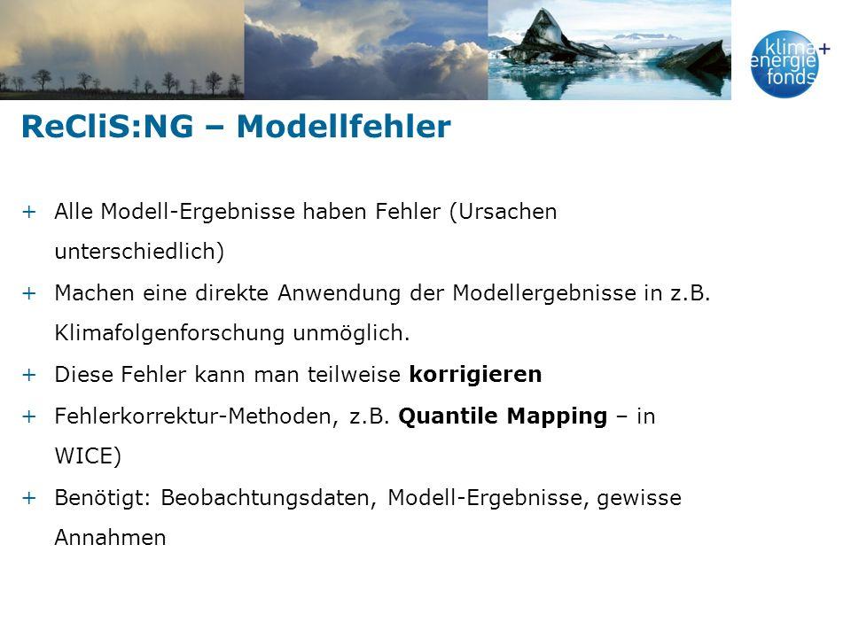 ReCliS:NG – Modellfehler +Alle Modell-Ergebnisse haben Fehler (Ursachen unterschiedlich) +Machen eine direkte Anwendung der Modellergebnisse in z.B.