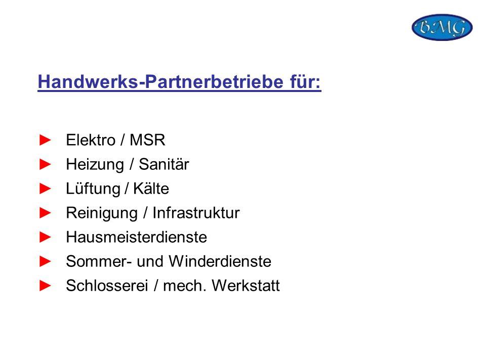 Handwerks-Partnerbetriebe für: Elektro / MSR Heizung / Sanitär Lüftung / Kälte Reinigung / Infrastruktur Hausmeisterdienste Sommer- und Winderdienste