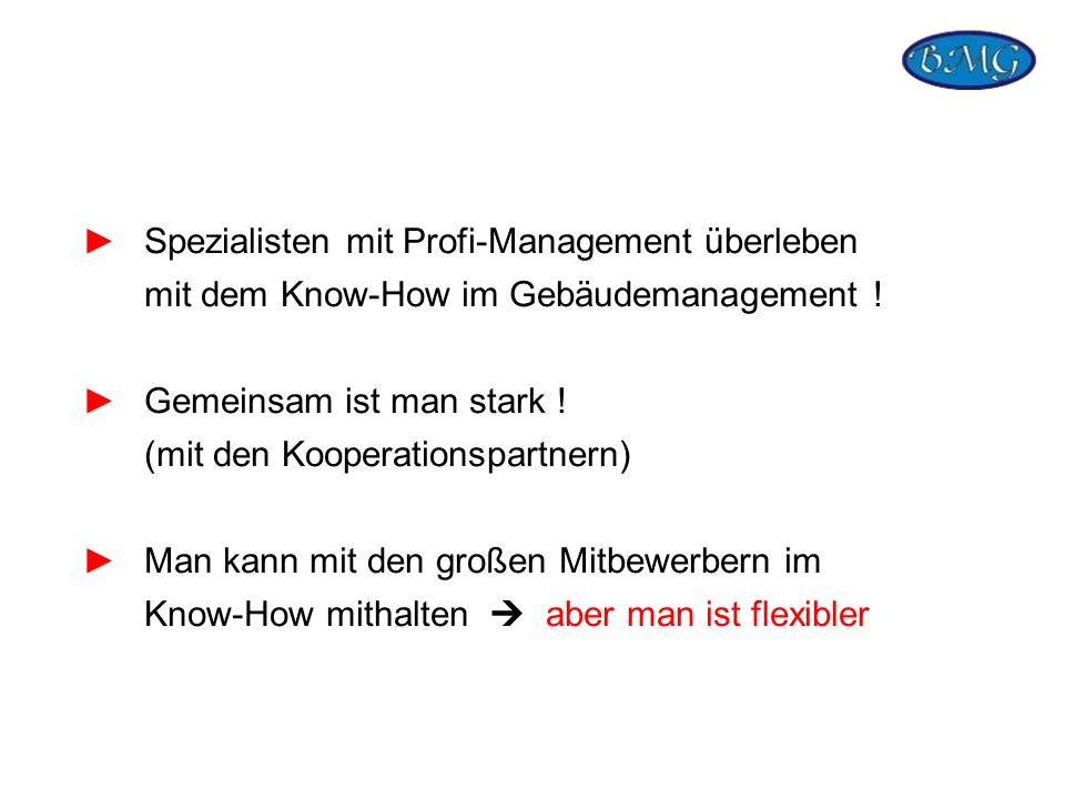 Spezialisten mit Profi-Management überleben mit dem Know-How im Gebäudemanagement ! Gemeinsam ist man stark ! (mit den Kooperationspartnern) Man kann