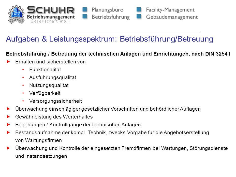 Aufgaben & Leistungsspektrum: Betriebsführung/Betreuung Betriebsführung / Betreuung der technischen Anlagen und Einrichtungen, nach DIN 32541 Erhalten