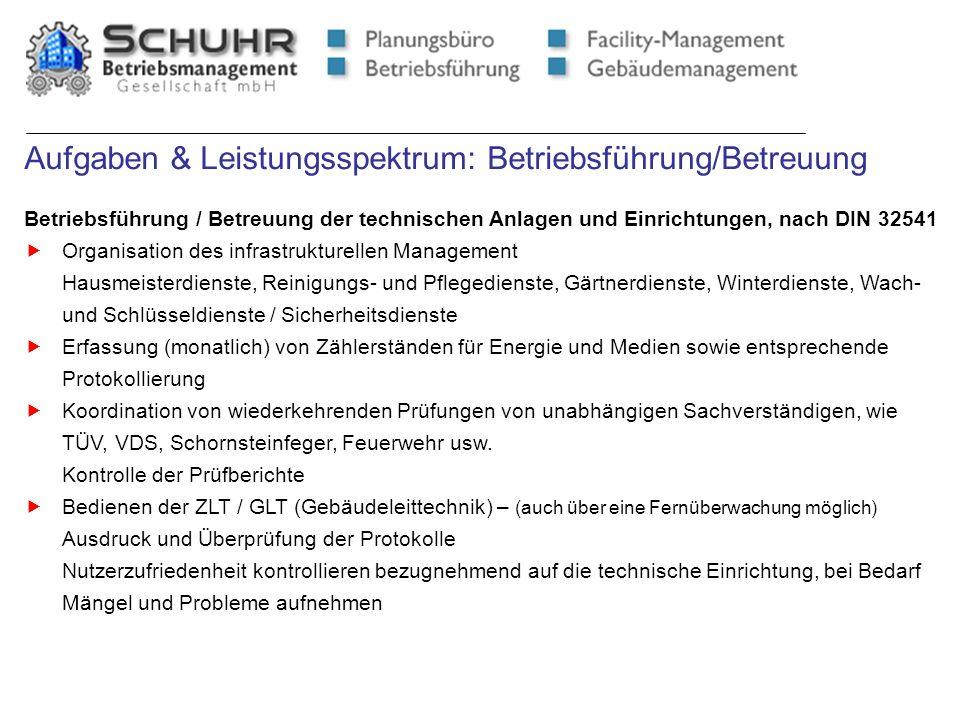 Aufgaben & Leistungsspektrum: Betriebsführung/Betreuung Betriebsführung / Betreuung der technischen Anlagen und Einrichtungen, nach DIN 32541 Organisa