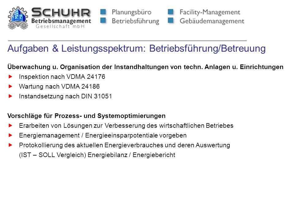 Aufgaben & Leistungsspektrum: Betriebsführung/Betreuung Überwachung u. Organisation der Instandhaltungen von techn. Anlagen u. Einrichtungen Inspektio