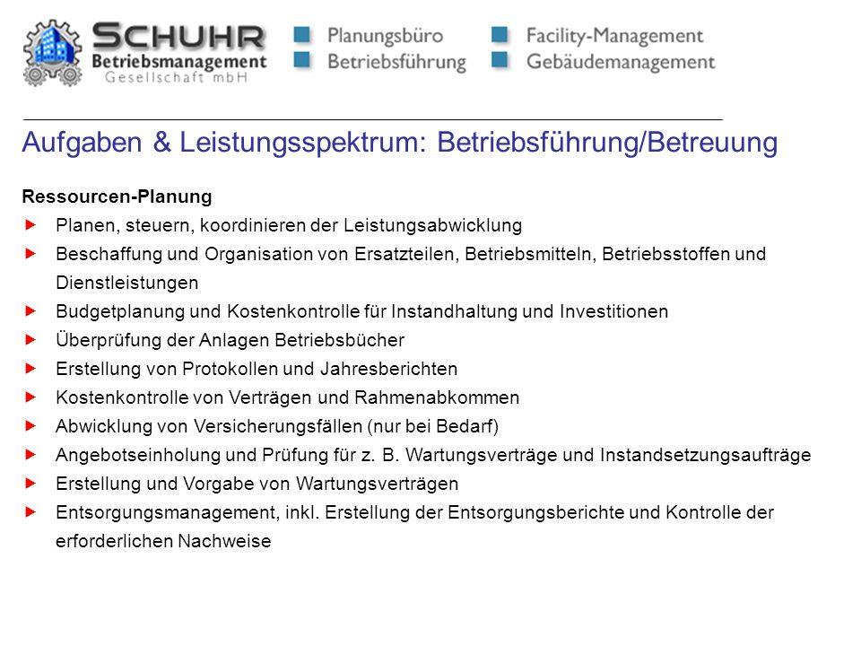 Aufgaben & Leistungsspektrum: Betriebsführung/Betreuung Ressourcen-Planung Planen, steuern, koordinieren der Leistungsabwicklung Beschaffung und Organ