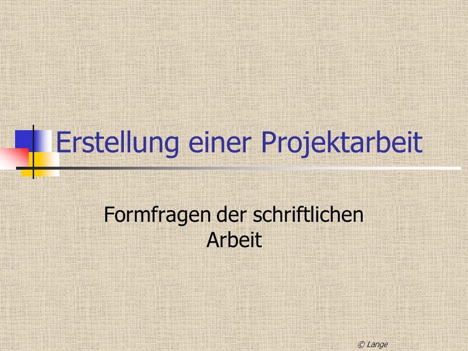 Erstellung einer Projektarbeit Formfragen der schriftlichen Arbeit © Lange