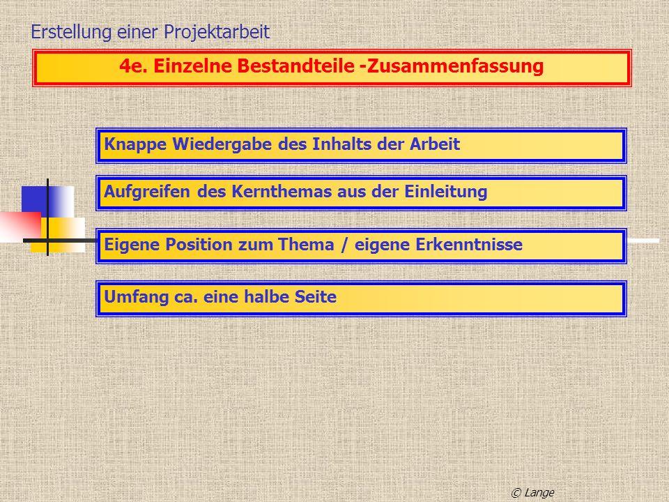 Erstellung einer Projektarbeit 4e. Einzelne Bestandteile -Zusammenfassung Knappe Wiedergabe des Inhalts der Arbeit Aufgreifen des Kernthemas aus der E