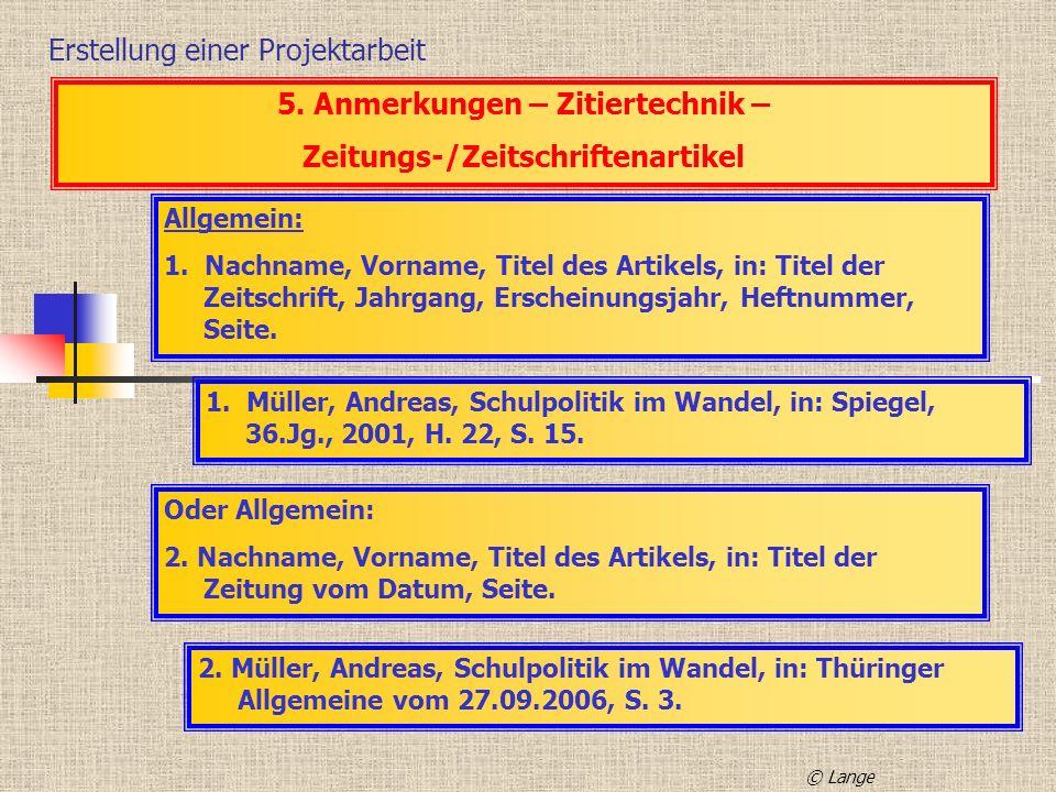 Erstellung einer Projektarbeit 5. Anmerkungen – Zitiertechnik – Zeitungs-/Zeitschriftenartikel Allgemein: 1. Nachname, Vorname, Titel des Artikels, in