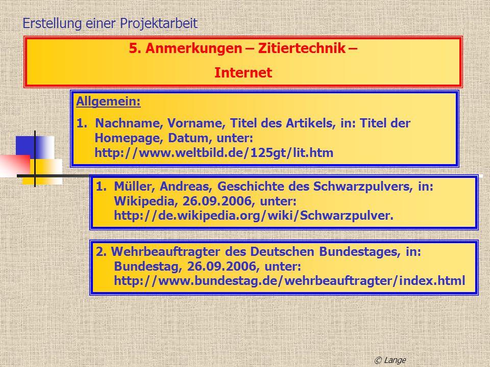 Erstellung einer Projektarbeit 5. Anmerkungen – Zitiertechnik – Internet Allgemein: 1. Nachname, Vorname, Titel des Artikels, in: Titel der Homepage,