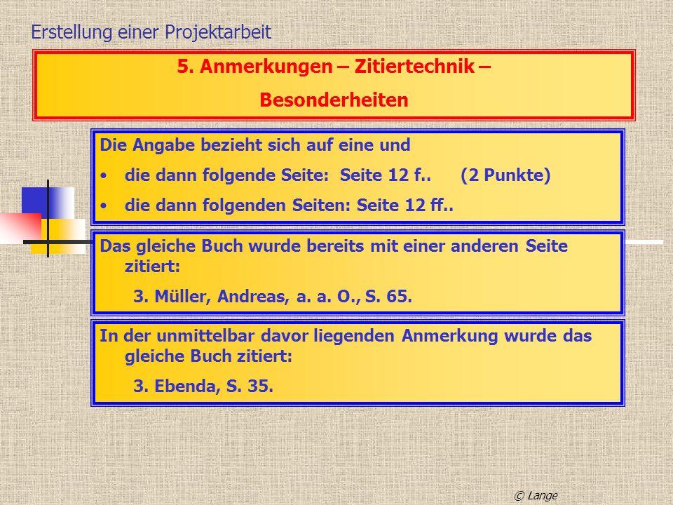 Erstellung einer Projektarbeit 5. Anmerkungen – Zitiertechnik – Besonderheiten Die Angabe bezieht sich auf eine und die dann folgende Seite: Seite 12
