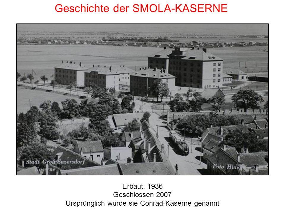 Geschichte der SMOLA-KASERNE Erbaut: 1936 Geschlossen 2007 Ursprünglich wurde sie Conrad-Kaserne genannt