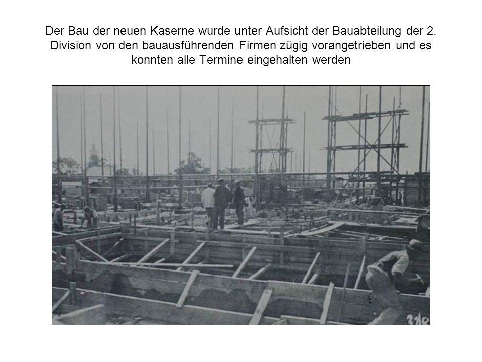 Der Bau der neuen Kaserne wurde unter Aufsicht der Bauabteilung der 2. Division von den bauausführenden Firmen zügig vorangetrieben und es konnten all