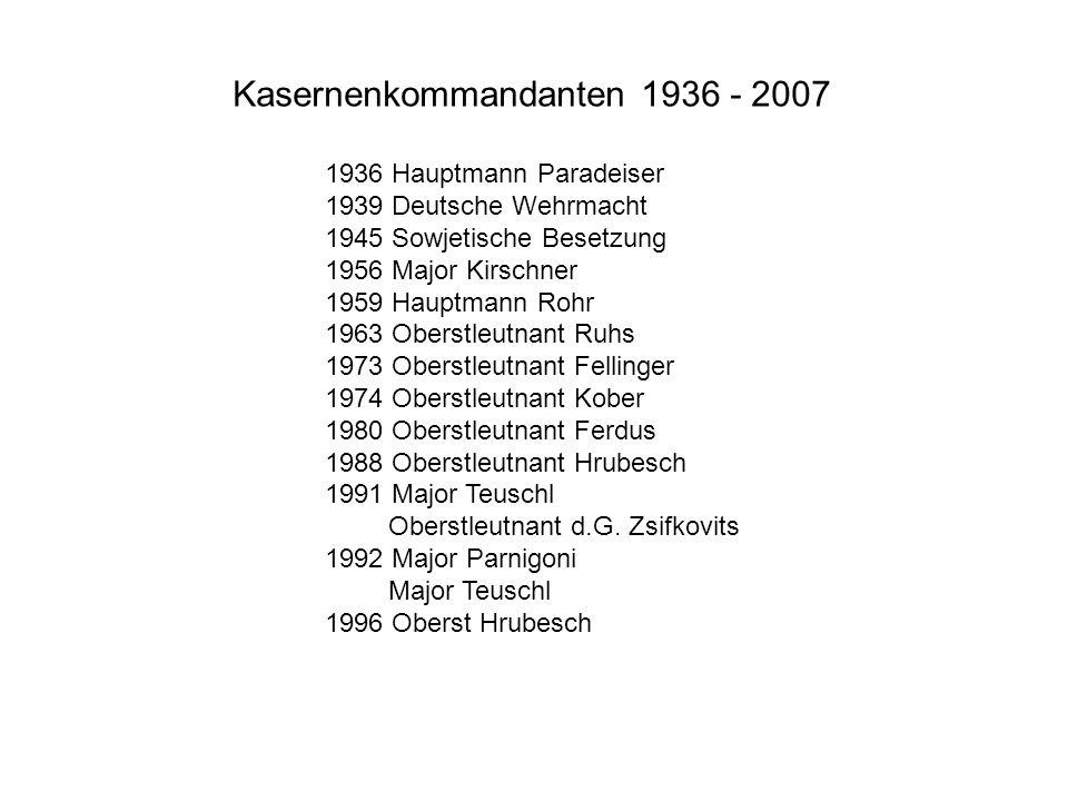 Kasernenkommandanten 1936 - 2007 1936 Hauptmann Paradeiser 1939 Deutsche Wehrmacht 1945 Sowjetische Besetzung 1956 Major Kirschner 1959 Hauptmann Rohr