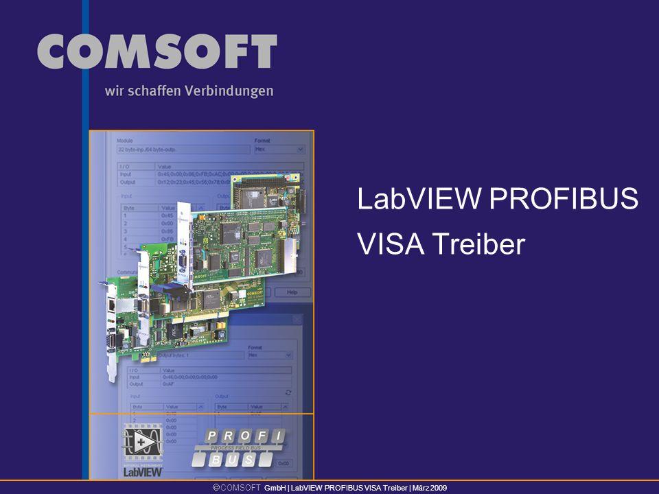 COMSOFT GmbH | LabVIEW PROFIBUS VISA Treiber | März 2009 LabVIEW PROFIBUS VISA Treiber Echtzeitfähiger PROFIBUS DP Anschluss für LabVIEW von National Instruments Entwickelt für die COMSOFT DF PROFI II Baugruppe, die im PCI, PCIe, CompactPCI und PC 104+ Format erhältlich ist Installation im klassischen PC-System unter LabVIEW für Windows sowie im echtzeitfähigen PXI-System unter LabVIEW RT Unterstützt die Betriebsarten DP-Master und DP-Slave PROFIBUS DP für LabVIEW