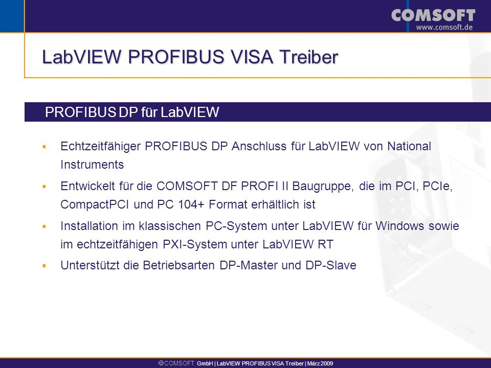 COMSOFT GmbH | LabVIEW PROFIBUS VISA Treiber | März 2009 LabVIEW PROFIBUS VISA Treiber Echtzeitfähiger PROFIBUS DP Anschluss für LabVIEW von National