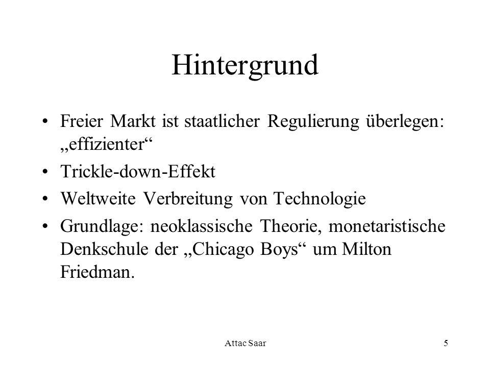 Attac Saar5 Hintergrund Freier Markt ist staatlicher Regulierung überlegen: effizienter Trickle-down-Effekt Weltweite Verbreitung von Technologie Grun