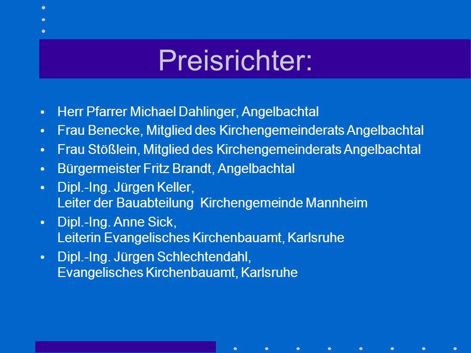 Preisrichter: Herr Pfarrer Michael Dahlinger, Angelbachtal Frau Benecke, Mitglied des Kirchengemeinderats Angelbachtal Frau Stößlein, Mitglied des Kir