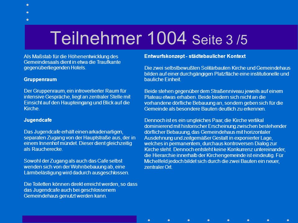 Teilnehmer 1004 Seite 3 /5 Als Maßstab für die Höhenentwicklung des Gemeindesaals dient in etwa die Traufkante gegenüberliegenden Hotels. Gruppenraum
