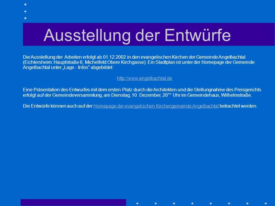 Ausstellung der Entwürfe Die Ausstellung der Arbeiten erfolgt ab 01.12.2002 in den evangelischen Kirchen der Gemeinde Angelbachtal (Eichtersheim: Haup