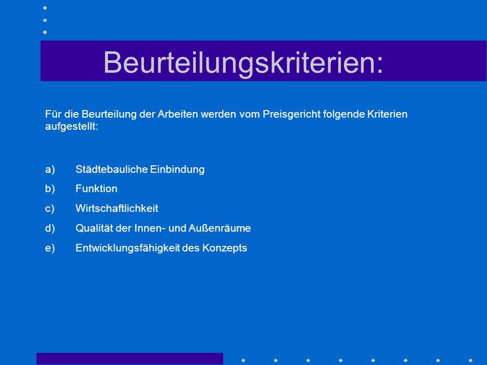 Beurteilungskriterien: Für die Beurteilung der Arbeiten werden vom Preisgericht folgende Kriterien aufgestellt: a) Städtebauliche Einbindung b) Funkti