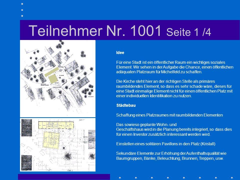 Teilnehmer Nr. 1001 Seite 1 /4 Idee Für eine Stadt ist ein öffentlicher Raum ein wichtiges soziales Element. Wir sehen in der Aufgabe die Chance, eine