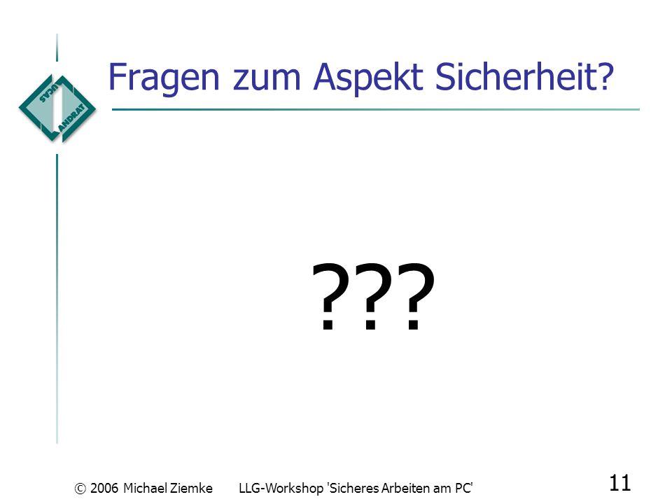 © 2006 Michael ZiemkeLLG-Workshop 'Sicheres Arbeiten am PC' 10 Risiken bei Word-Dateien (.doc) private Daten am Ende der Datei können unbeabsichtigt e