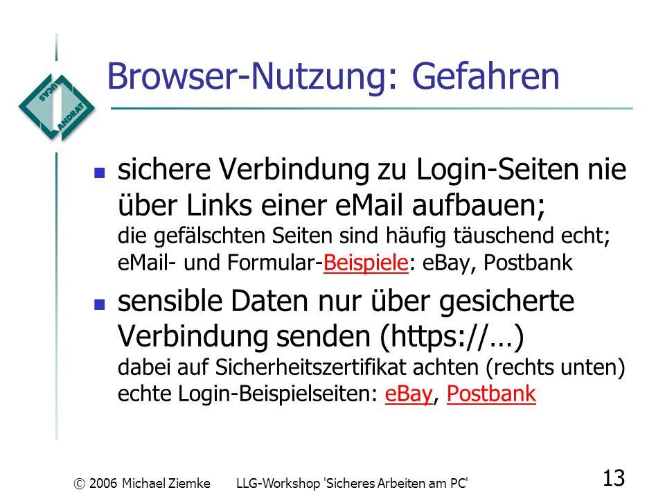 © 2006 Michael ZiemkeLLG-Workshop 'Sicheres Arbeiten am PC' 12 Browser-Nutzung Internet Explorer vs. Mozilla Firefox: IE: Active-X gefährdet den PC, g