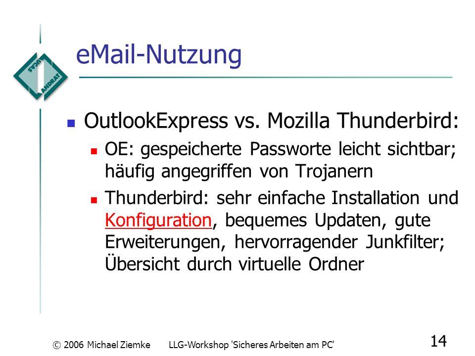 © 2006 Michael ZiemkeLLG-Workshop 'Sicheres Arbeiten am PC' 13 Browser-Nutzung: Gefahren sichere Verbindung zu Login-Seiten nie über Links einer eMail
