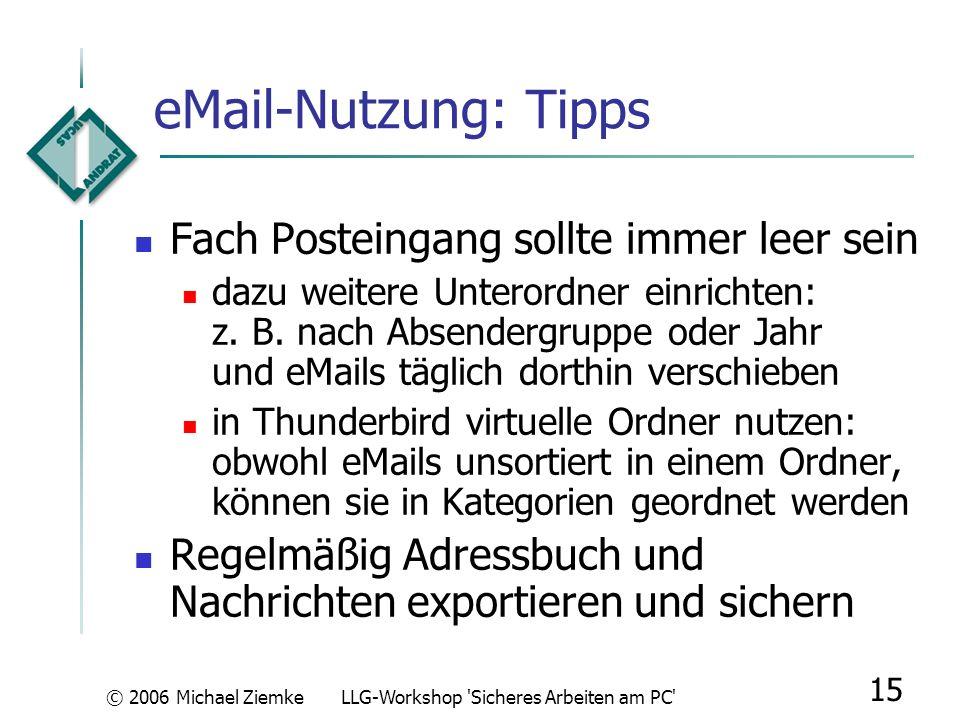 © 2006 Michael ZiemkeLLG-Workshop 'Sicheres Arbeiten am PC' 14 eMail-Nutzung OutlookExpress vs. Mozilla Thunderbird: OE: gespeicherte Passworte leicht