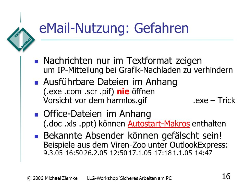 © 2006 Michael ZiemkeLLG-Workshop 'Sicheres Arbeiten am PC' 15 eMail-Nutzung: Tipps Fach Posteingang sollte immer leer sein dazu weitere Unterordner e