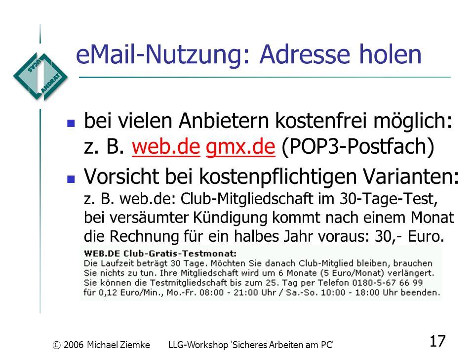 © 2006 Michael ZiemkeLLG-Workshop 'Sicheres Arbeiten am PC' 16 eMail-Nutzung: Gefahren Nachrichten nur im Textformat zeigen um IP-Mitteilung bei Grafi