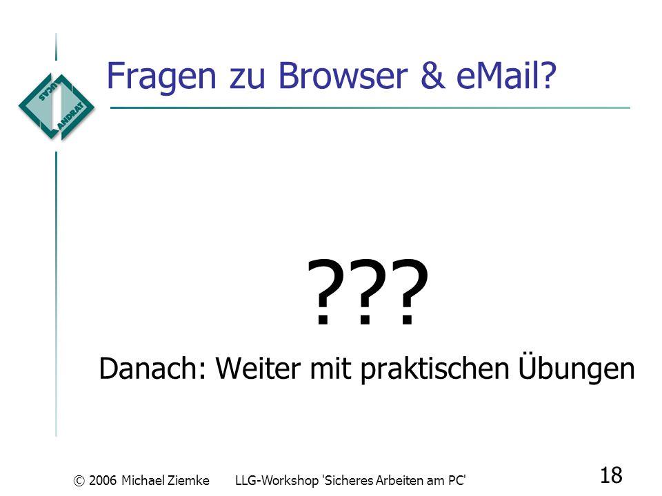 © 2006 Michael ZiemkeLLG-Workshop 'Sicheres Arbeiten am PC' 17 eMail-Nutzung: Adresse holen bei vielen Anbietern kostenfrei möglich: z. B. web.de gmx.