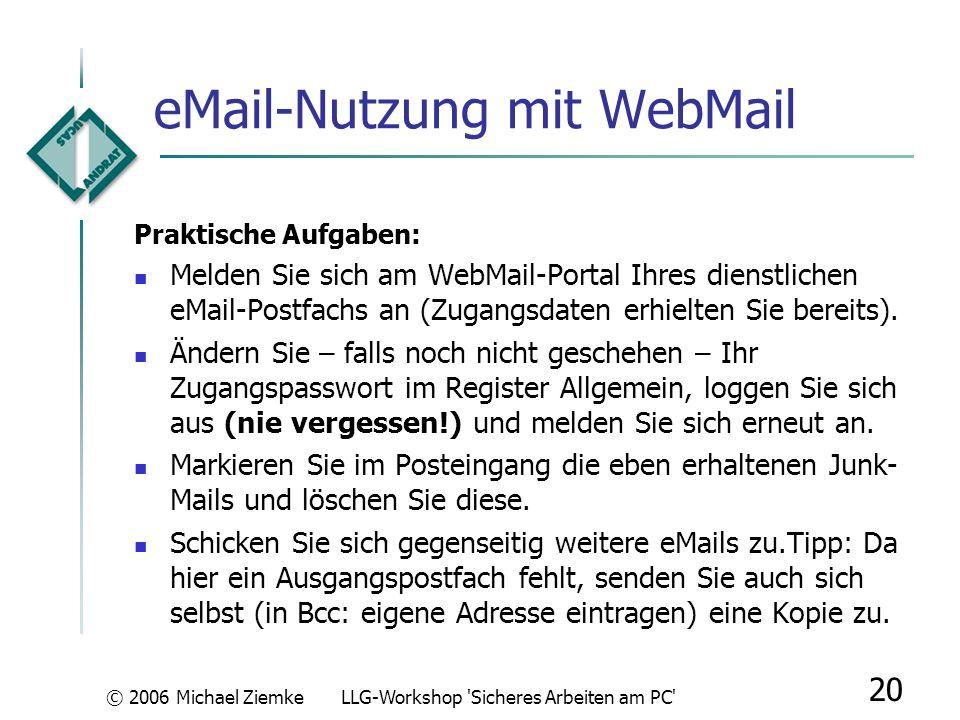 © 2006 Michael ZiemkeLLG-Workshop 'Sicheres Arbeiten am PC' 19 eMail-Nutzung: Spam-Filter-Test Praktische Aufgaben: Installieren Sie Thunderbird nach