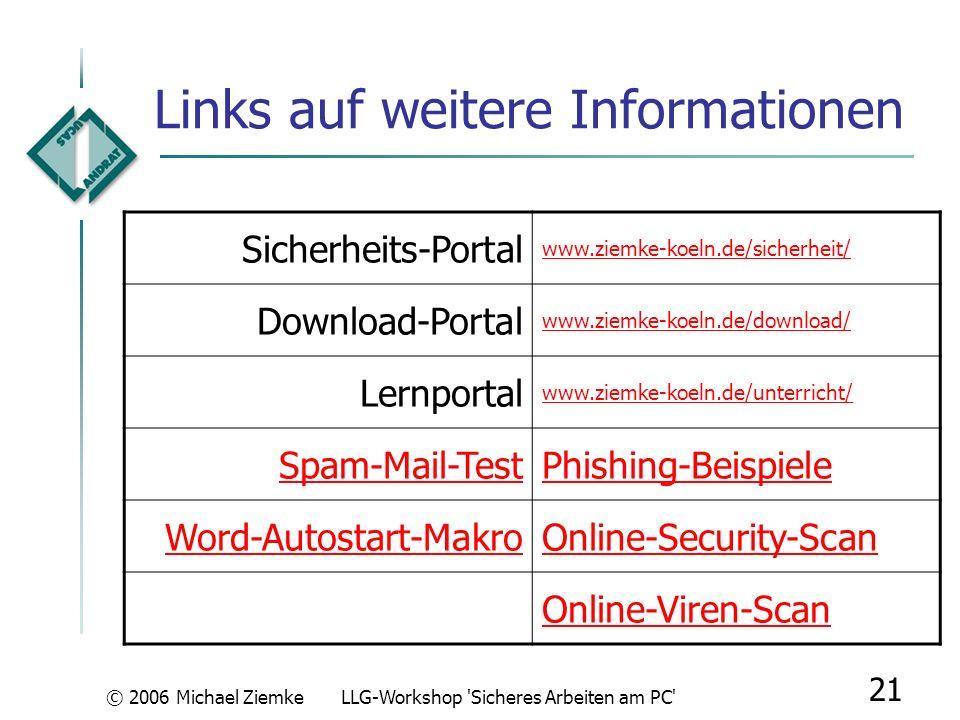 © 2006 Michael ZiemkeLLG-Workshop 'Sicheres Arbeiten am PC' 20 eMail-Nutzung mit WebMail Praktische Aufgaben: Melden Sie sich am WebMail-Portal Ihres