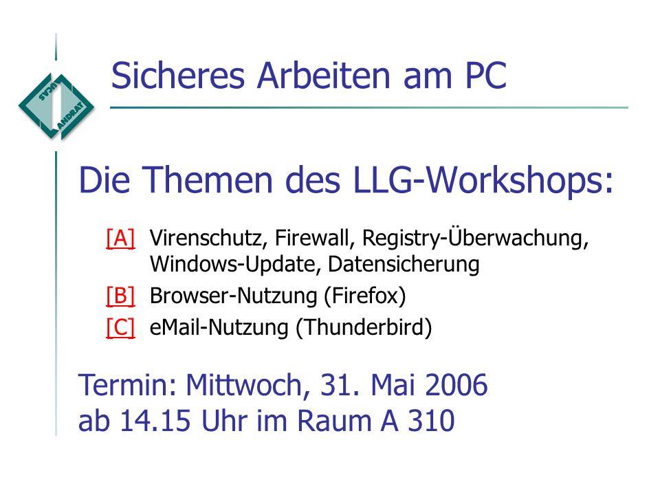 Die Themen des LLG-Workshops: [A][A]Virenschutz, Firewall, Registry-Überwachung, Windows-Update, Datensicherung [B][B]Browser-Nutzung (Firefox) [C][C]