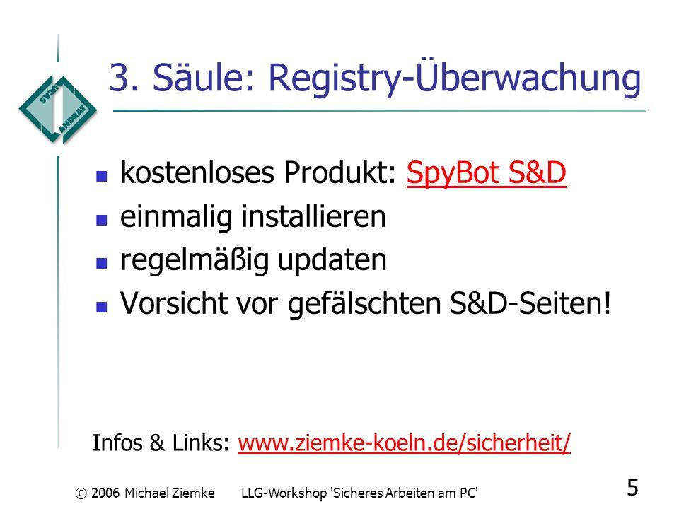 © 2006 Michael ZiemkeLLG-Workshop 'Sicheres Arbeiten am PC' 4 2. Säule: Firewall kostenlos mit Windows XP SP2 Nachteil: Programme starten evtl. nicht