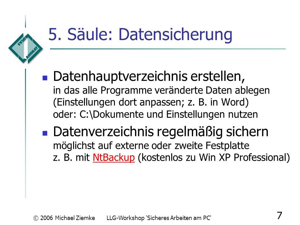 © 2006 Michael ZiemkeLLG-Workshop 'Sicheres Arbeiten am PC' 6 4. Säule: Windows-Update unter Windows 2000/XP: als automatisches Update konfigurieren (