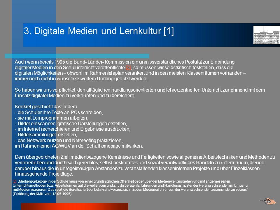 3. Digitale Medien und Lernkultur [1] Auch wenn bereits 1995 die Bund- Länder- Kommission ein unmissverständliches Postulat zur Einbindung digitaler M