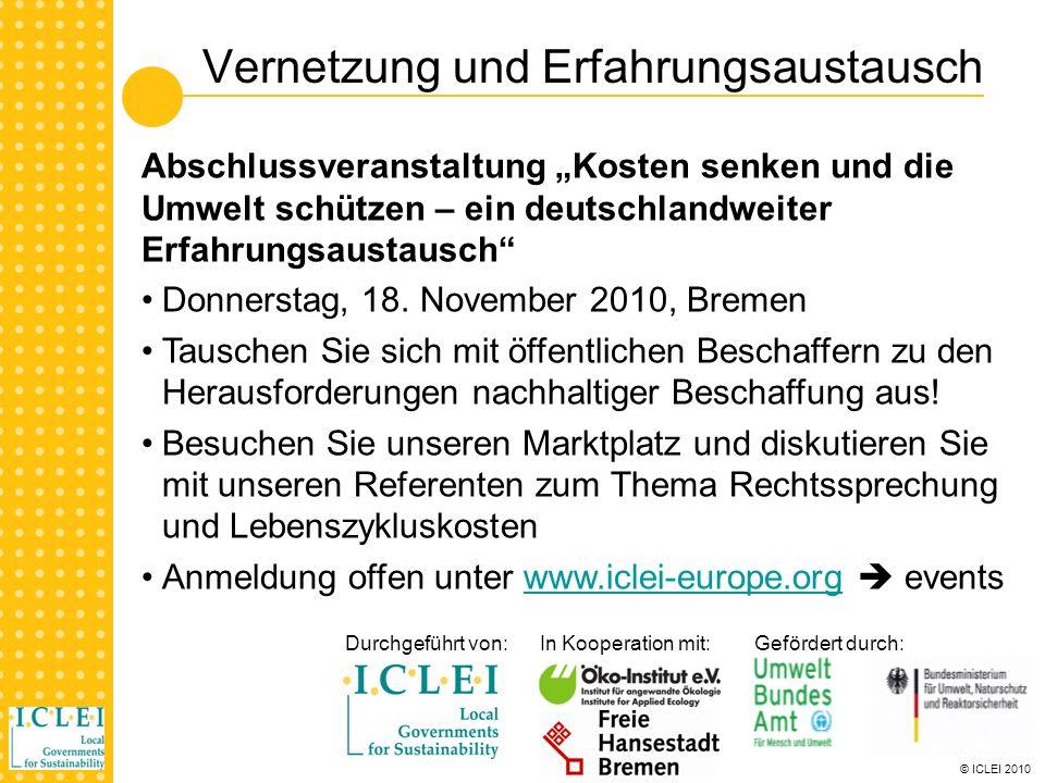 © ICLEI 2010 Vernetzung und Erfahrungsaustausch Durchgeführt von: In Kooperation mit: Gefördert durch: Abschlussveranstaltung Kosten senken und die Umwelt schützen – ein deutschlandweiter Erfahrungsaustausch Donnerstag, 18.