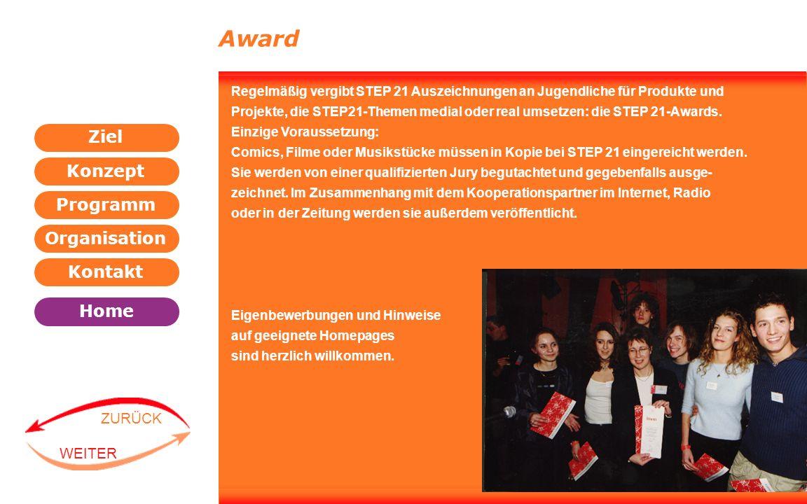 Programm Organisation Kontakt Konzept Ziel Home WEITER ZURÜCK Award Regelmäßig vergibt STEP 21 Auszeichnungen an Jugendliche für Produkte und Projekte