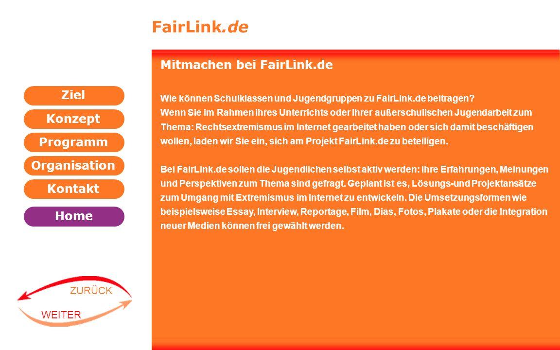 Programm Organisation Kontakt Konzept Ziel Home WEITER ZURÜCK FairLink.de Mitmachen bei FairLink.de Wie können Schulklassen und Jugendgruppen zu FairL